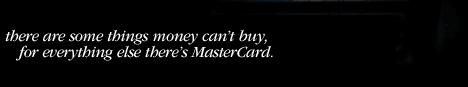 there are some things money can't buy. for everything else there's MasterCard.